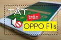 Bí quyết tắt âm cuộc gọi Oppo F1s một cách nhanh chóng