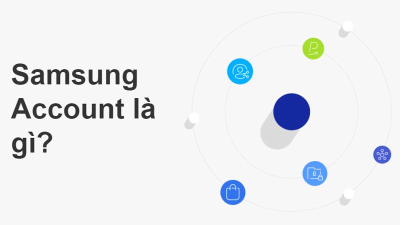 Tài khoản Samsung Account là gì?