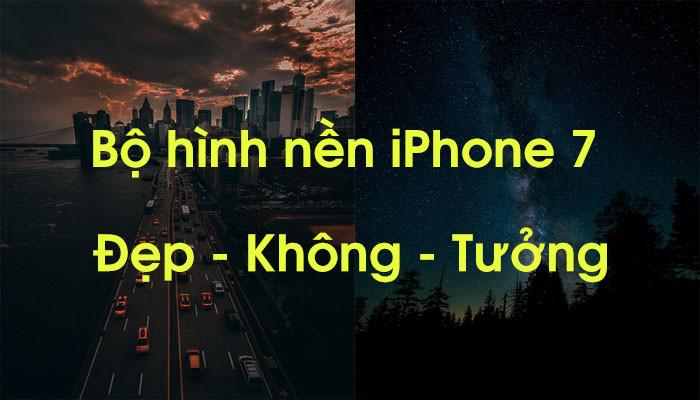 Bộ sưu tập 69+1 hình nền đẹp không tưởng cho iPhone 7, 7 Plus