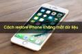 Cách restore iPhone bằng iTunes nhanh chóng hiệu quả nhất