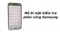 Bật mí những bí mật kiểm tra phần cứng Samsung