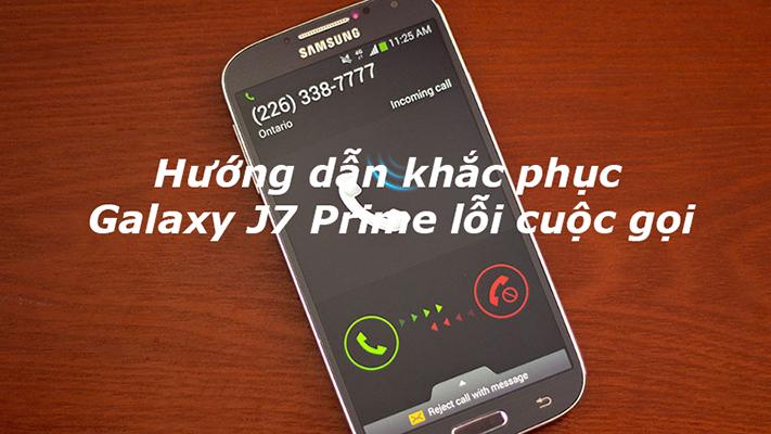 Khắc phục tình trạng Samsung Galaxy J7 Prime lỗi cuộc gọi