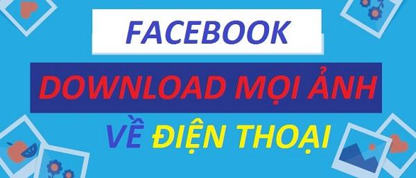 Cách Tải Ảnh Từ Facebook Về Điện Thoại