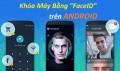 """Mở Khóa Bằng Gương Mặt """"FaceID"""" Cho Tất Cả Dòng Máy Android"""