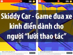 """Skiddy Car - Game đua xe dành cho những người """"lười lái"""""""