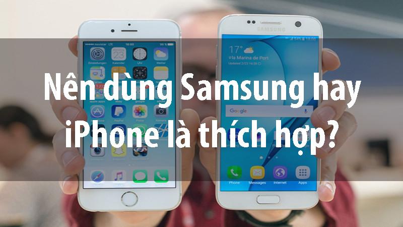 Dưới 10 triệu, nên dùng iPhone hay Samsung là thích hợp?