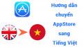 Hướng dẫn chuyển App Store sang tiếng Việt bằng 2 cách