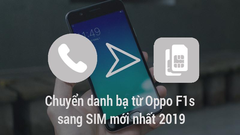 Chuyển danh bạ từ Oppo F1s sang sim mới nhất 2019