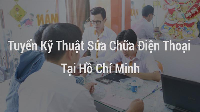 Tuyển Kỹ Thuật Sửa Chữa Điện Thoại Tại Hồ Chí Minh 2020