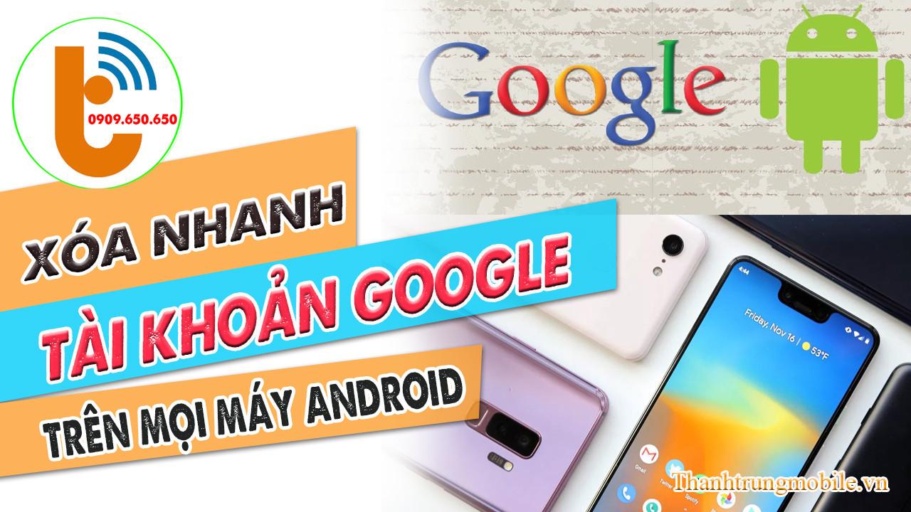 Cách xóa tài khoản Google trên mọi điện thoại Android