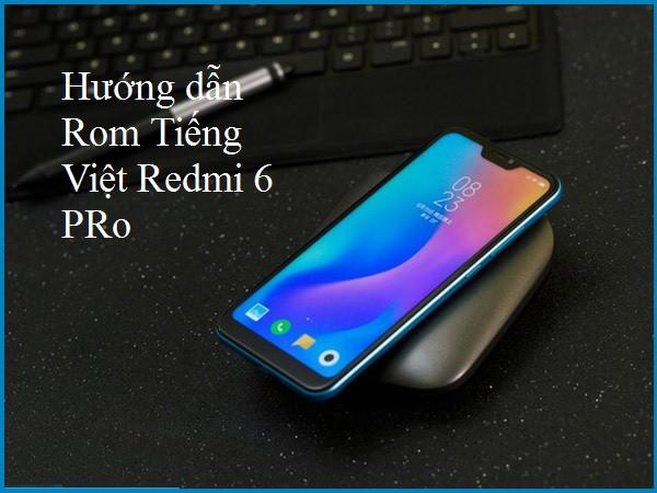Rom Tiếng Việt cho Xiaomi Redmi 6, 6A, 6 Pro