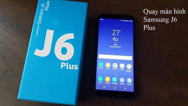 Cách quay màn hình Samsung J6 Plus