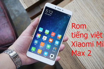 Rom tiếng việt, cài CH Play Xiaomi Mi max 2