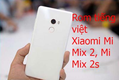 Rom tiếng việt, cài CH Play Xiaomi Mi Mix 2, Mi Mix 2s