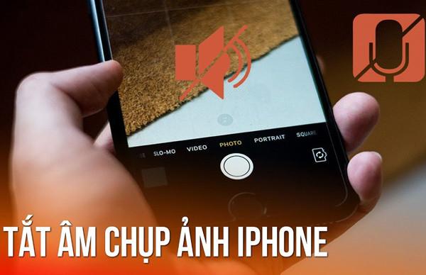 Hướng dẫn tắt tiếng chụp ảnh iPhone vô cùng đơn giản
