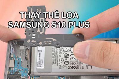 Thay loa Samsung Galaxy S10, S10 Plus, S10e