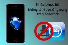 Khắc phục không tải được ứng dụng trên Appstore