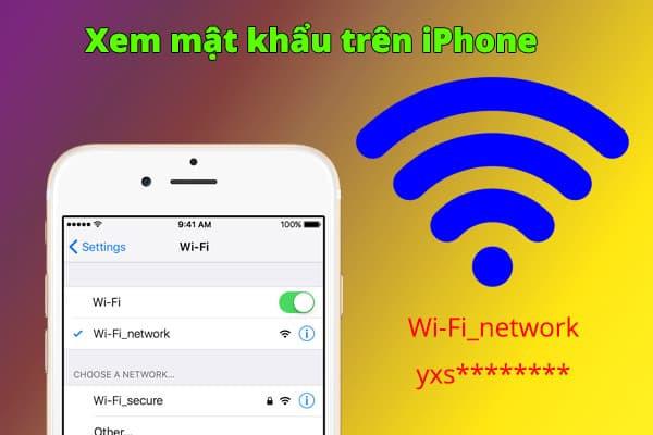 Xem mật khẩu wifi trên iPhone cực dễ dàng