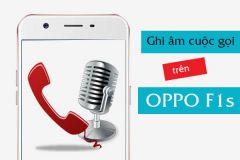 Ghi âm cuộc gọi trên Oppo F1s một cách đơn giản
