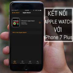 Cách kết nối Apple Watch với iPhone 7 Plus nhanh chóng