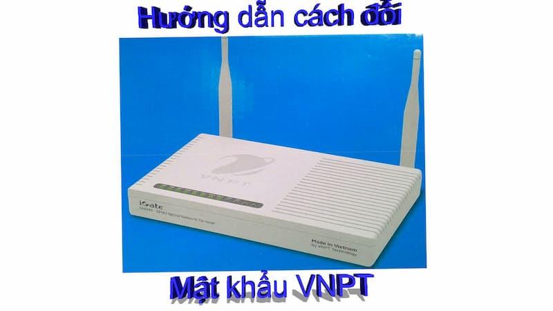 Cách đổi mật khẩu wifi vnpt: Cách thay đổi mật khẩu wifi vnpt