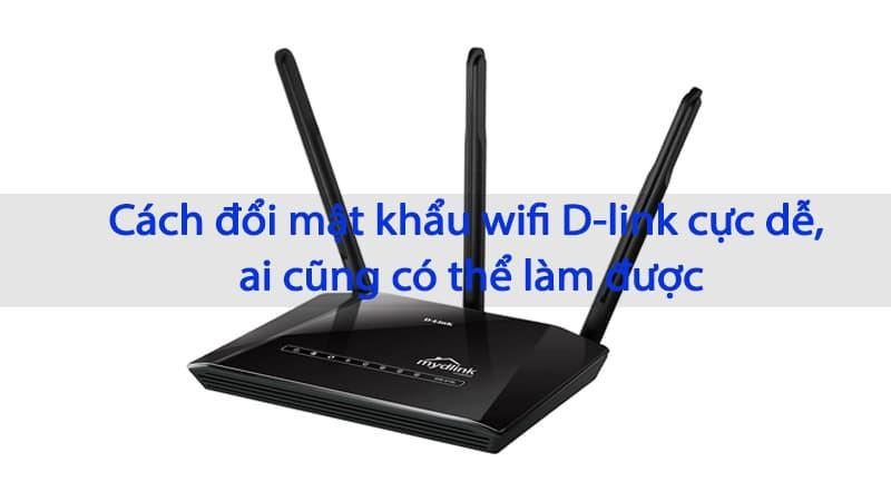 Cách đổi mật khẩu wifi D-link cực dễ, ai cũng có thể làm được