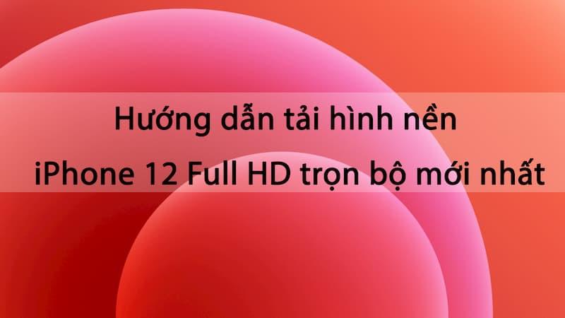 Hướng dẫn tải hình nền iPhone 12 Full HD mới nhất