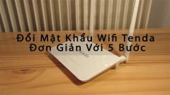 Cách thay đổi mật khẩu Wifi Tenda cực đơn giản với 5 bước