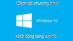 Tắt chương trình khởi động cùng Win 7, Win 10 chỉ với hai bước cơ bản