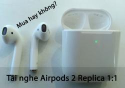 Tai nghe Airpods 2 Replica 1:1 có tốt không?