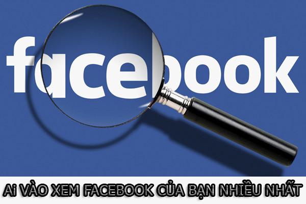 Cách để biết ai vào Facebook mình nhiều nhất trên điện thoại và máy tính