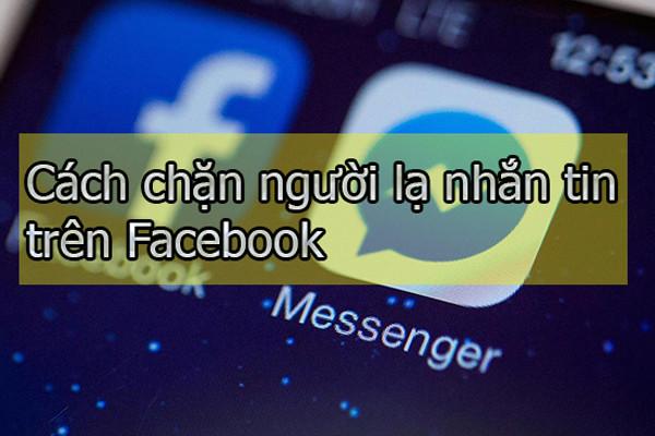 Hướng dẫn cách chặn và bỏ chặn người lạ nhắn tin trên Facebook