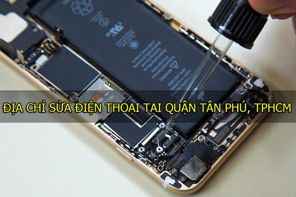 Sửa điện thoại quận Tân Phú ở đâu thì tốt?
