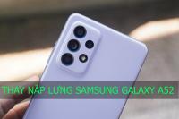 Thay nắp lưng Samsung Galaxy A52, A72