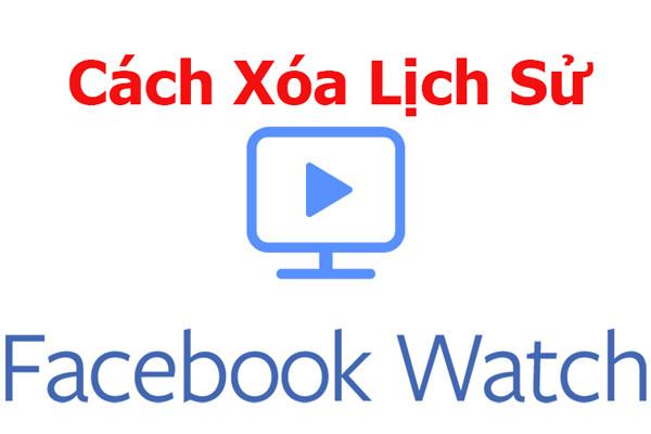 Cách xóa lịch sử Watch trên Facebook với điện thoại và máy tính