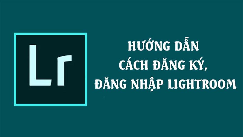 Hướng dẫn cách đăng ký Lightroom, cách đăng nhập Lightroom