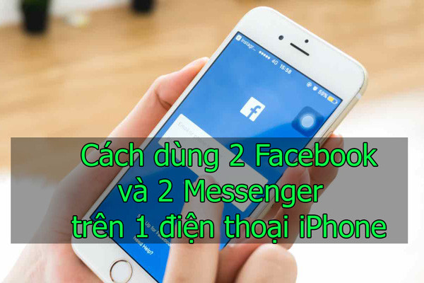 Hướng dẫn cách dùng 2 tài khoản Facebook và 2 tài khoản Messenger trên một điện thoại iPhone