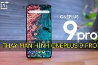 Thay màn hình OnePlus 9 Pro