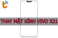 Thay mặt kính Vivo X21, X21 UD, X21 Plus