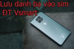 Hướng dẫn cách lưu danh bạ vào SIM trên điện thoại Vsmart