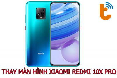 Thay màn hình Xiaomi Redmi 10X Pro