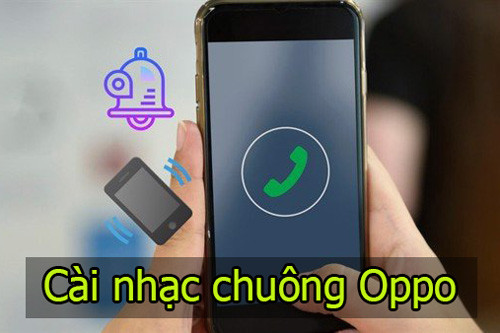 Cách tải nhạc chuông về máy và cách thay đổi nhạc chuông điện thoại Oppo