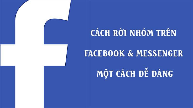 Hướng dẫn cách rời nhóm trên Facebook & Messenger một cách dễ dàng