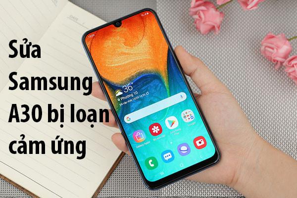Sửa Samsung A30 bị loạn cảm ứng