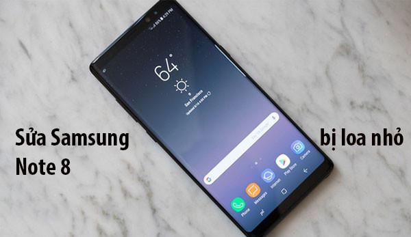 Sửa loa thoại Samsung Note 8 bị nhỏ