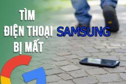 Hướng dẫn cách định vị và tìm lại điện thoại Samsung bị mất