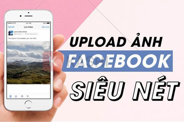 Làm sao để Up ảnh lên Facebook không bị mờ, vỡ hoặc giảm chất lượng của ảnh?