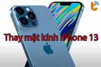 Thay mặt kính iPhone 13, 13 Mini, 13 Pro Max