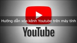 Hướng dẫn xóa kênh Youtube trên Máy tính (chi tiết từng bước)