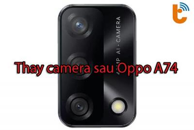 Thay camera trước, camera sau Oppo A74